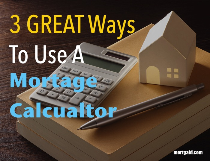 3 great uses for a mortgage calculator